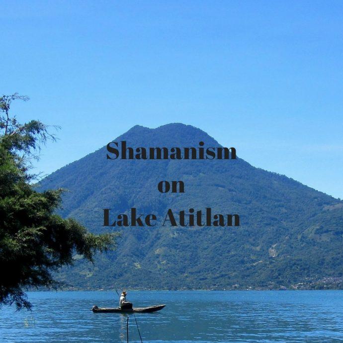 Shamanism on Lake Atitlan