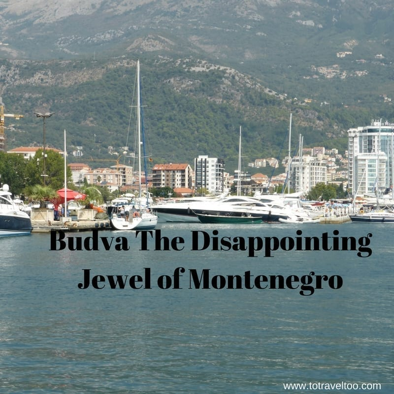 Budva The Disappointing Jewel of Montenegro