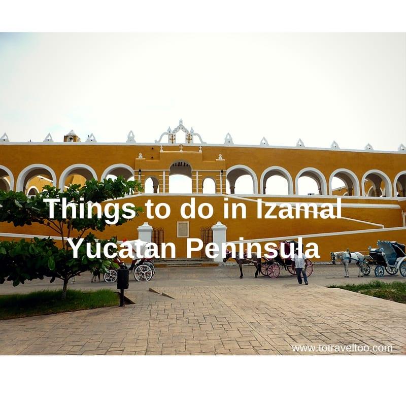 Things to do in Izamal Yucatan Peninsula