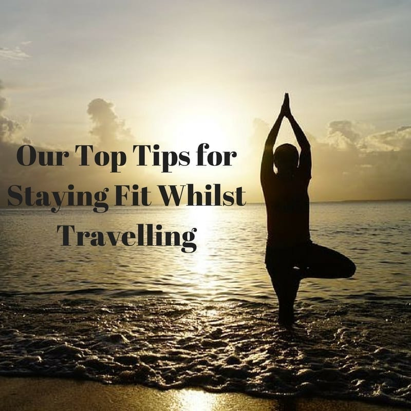 Our top tips for staying fit whilst travelling