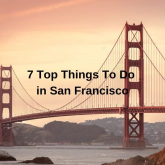 7 Top Things To Do in San Francisco