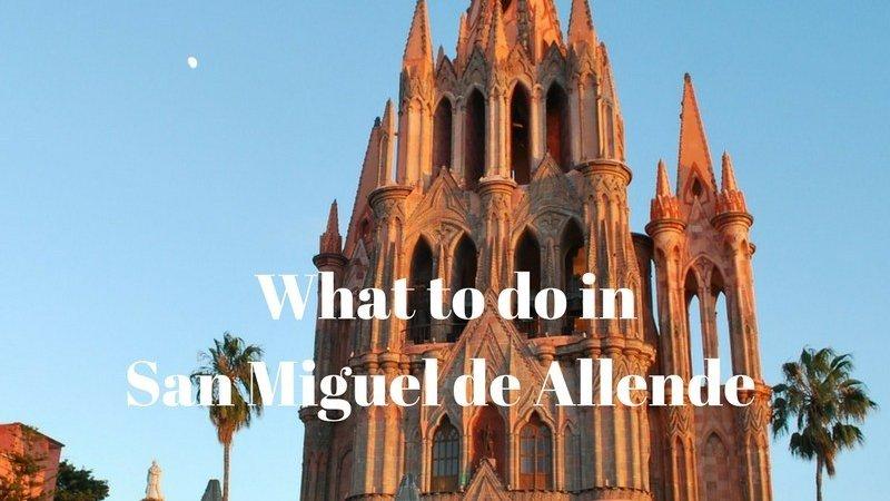 What to do in San Miguel de Allende
